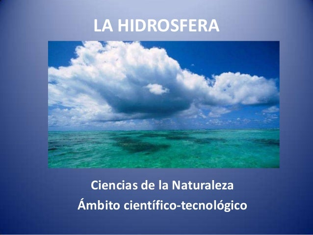 LA HIDROSFERA  Ciencias de la Naturaleza Ámbito científico-tecnológico