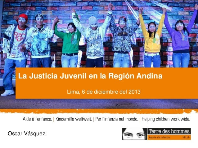 ©TdH/OdileMeylan Master presentation Title 3 Title Version 3 Oscar Vásquez La Justicia Juvenil en la Región Andina Lima, 6...