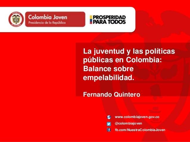 www.colombiajoven.gov.co @colombiajoven fb.com/NuestraColombiaJoven La juventud y las políticas públicas en Colombia: Bala...
