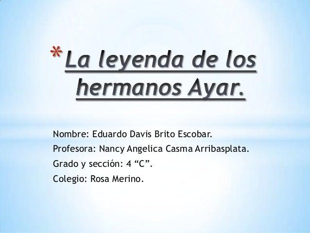 """* Nombre: Eduardo Davis Brito Escobar. Profesora: Nancy Angelica Casma Arribasplata. Grado y sección: 4 """"C"""". Colegio: Rosa..."""