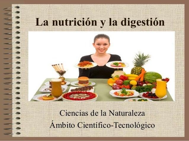 La nutrición y la digestión  Ciencias de la Naturaleza Ámbito Científico-Tecnológico