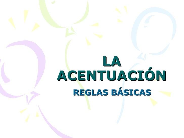 LA ACENTUACIÓN REGLAS BÁSICAS