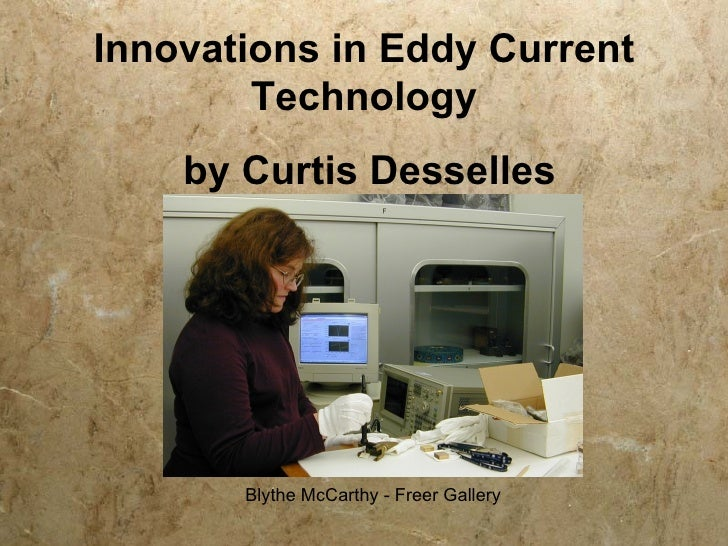 Innovations in Eddy Current         Technology     by Curtis Desselles            Blythe McCarthy - Freer Gallery