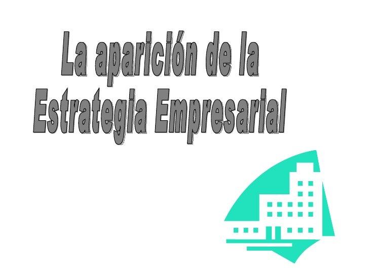 La aparición de la  Estrategia Empresarial