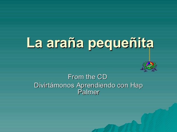 La ara ña pequeñita From the CD  Divirtámonos Aprendiendo con Hap Palmer