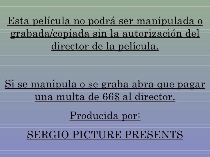 Esta película no podrá ser manipulada o grabada/copiada sin la autorización del director de la película. Si se manipula o ...