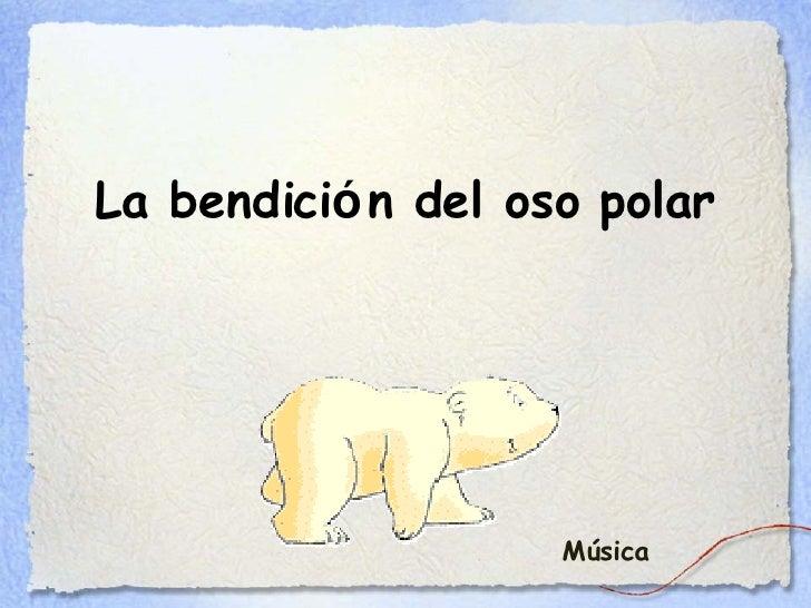 La bendici ó n del oso polar Música