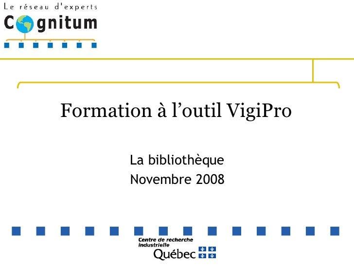 Formation à l'outil VigiPro  La bibliothèque Novembre 2008