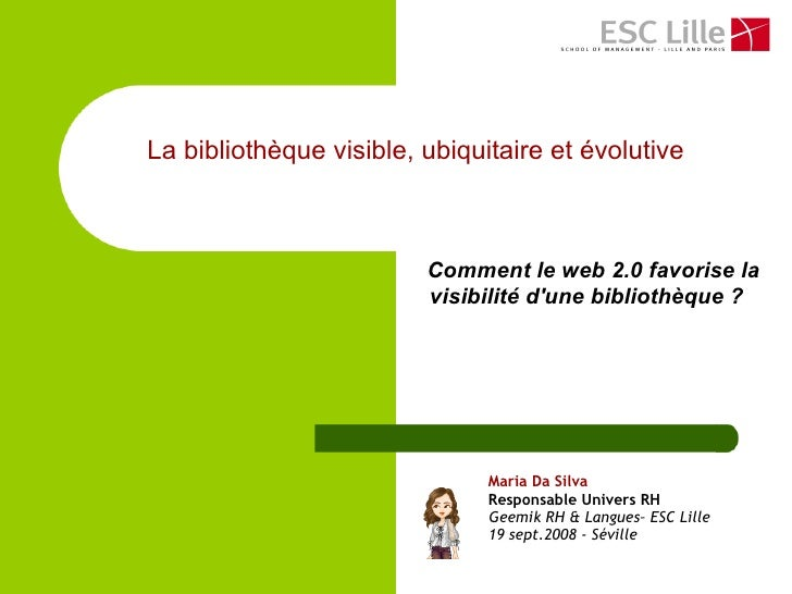 La bibliothèque visible, ubiquitaire et évolutive                             Comment le web 2.0 favorise la              ...