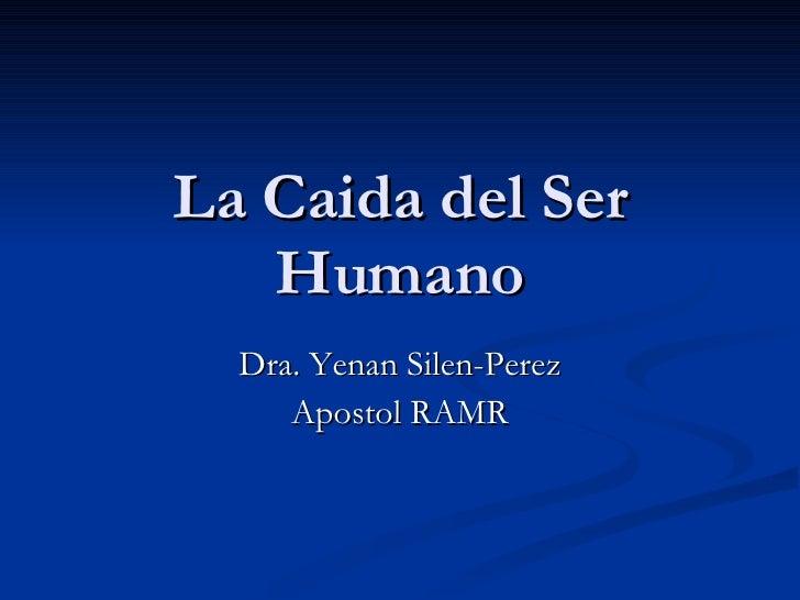 La Caida del Ser Humano Dra. Yenan Silen-Perez Apostol RAMR