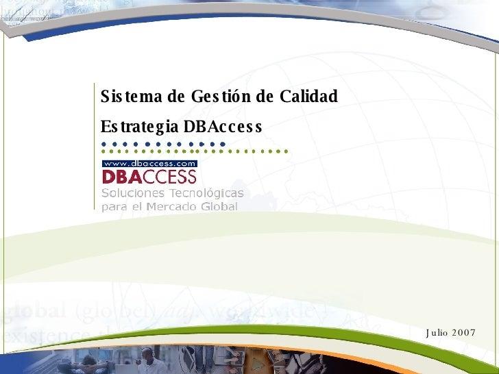 Sistema de Gestión de Calidad Estrategia DBAccess Julio 2007