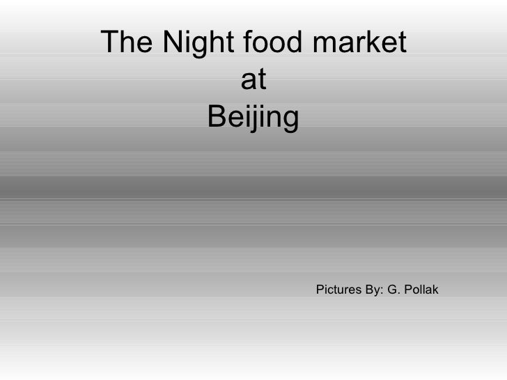 The Night food market at Beijing Pictures By: G. Pollak