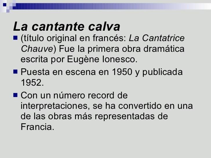 La cantante calva <ul><li>(título original en francés:  La Cantatrice Chauve ) Fue la primera obra dramática escrita por E...