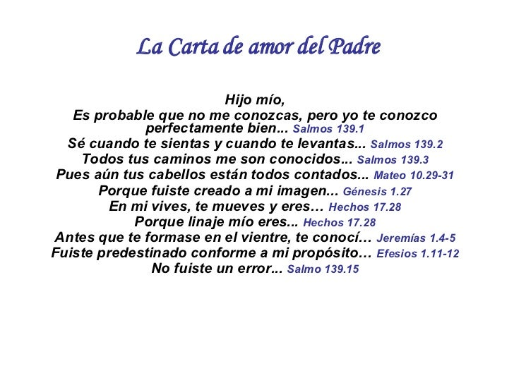 La Carta de amor del Padre Hijo mío, Es probable que no me conozcas, pero yo te conozco perfectamente bien...  Salmos 139....