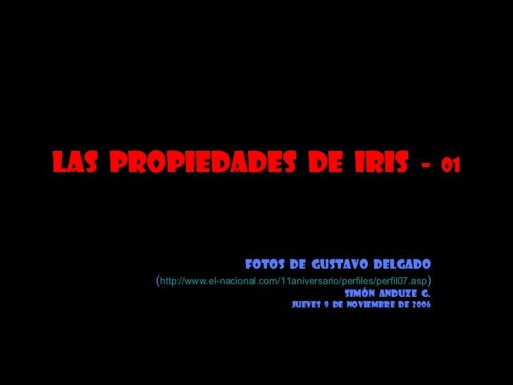 Las  propiedades  de  Iris  -  01 Fotos  de  Gustavo  Delgado ( http://www.el-nacional.com/11aniversario/perfiles/perfil07...