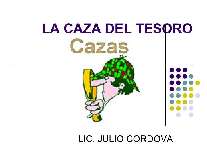 LA CAZA DEL TESORO LIC. JULIO CORDOVA