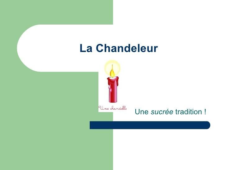 La Chandeleur Une  sucrée  tradition !
