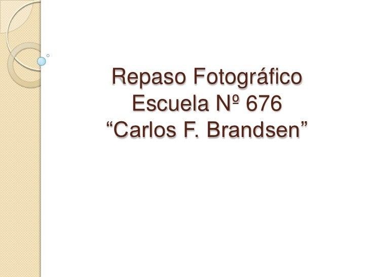 """Repaso FotográficoEscuela Nº 676""""Carlos F. Brandsen"""" <br />"""
