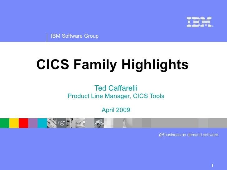 CICS Family Highlights Ted Caffarelli Product Line Manager, CICS Tools April 2009