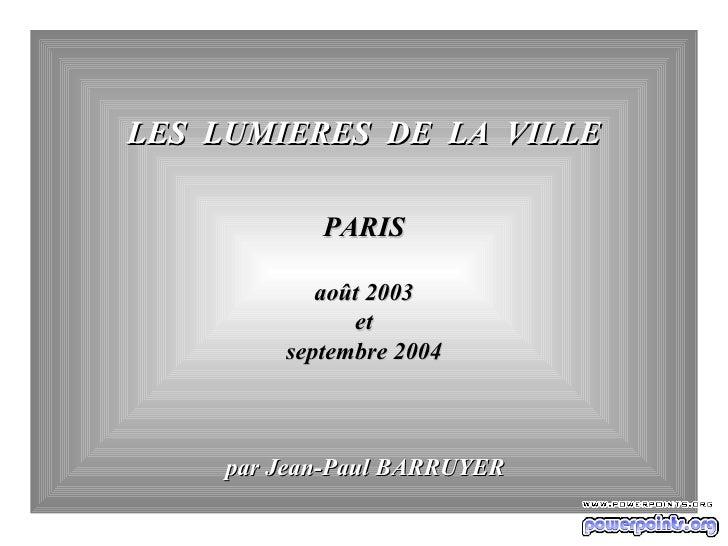 LES  LUMIERES  DE  LA  VILLE PARIS août 2003 et  septembre 2004 par Jean-Paul BARRUYER