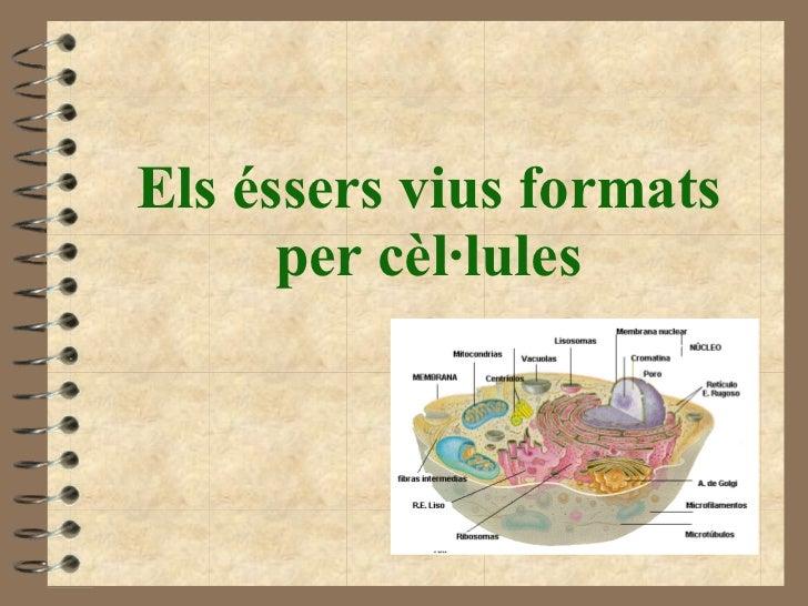 Els éssers vius formats per cèl·lules
