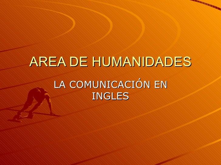AREA DE HUMANIDADES LA COMUNICACIÓN EN INGLES