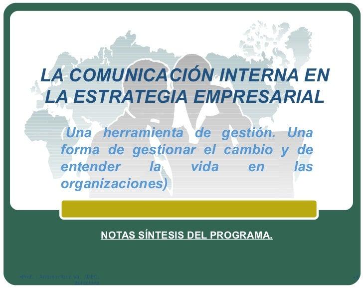 LA COMUNICACIÓN INTERNA EN LA ESTRATEGIA EMPRESARIAL ( Una herramienta de gestión. Una forma de gestionar el cambio y de e...