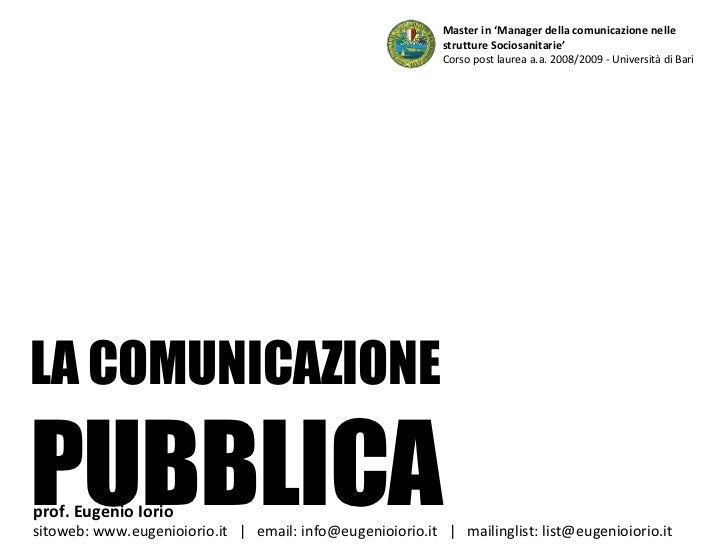 LA COMUNICAZIONE PUBBLICA Master in 'Manager della comunicazione nelle strutture Sociosanitarie' Corso post laurea a.a. 20...