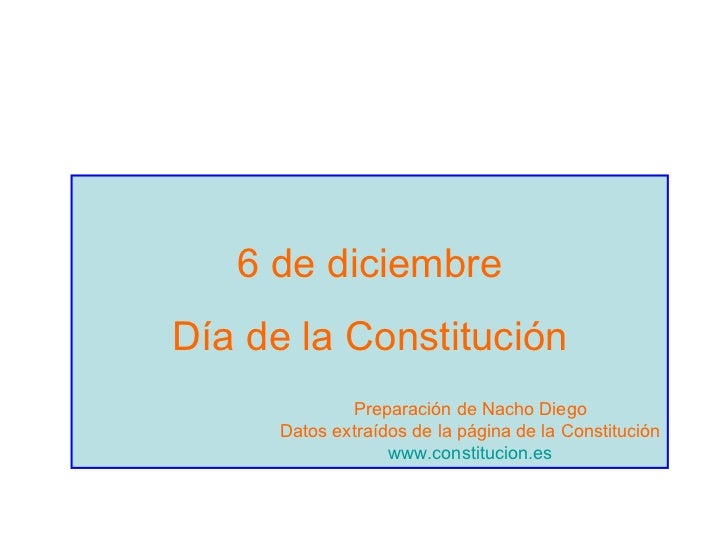 6 de diciembre Día de la Constitución Preparación de Nacho Diego Datos extraídos de la página de la Constitución www.const...
