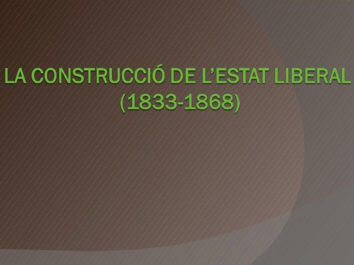 LA CONSTRUCCIÓ ESTAT LIBERAL