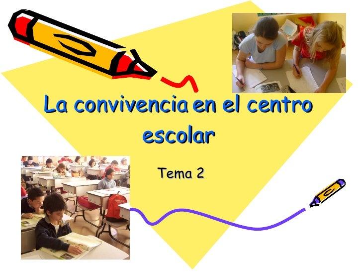 La convivencia en el centro escolar Tema 2