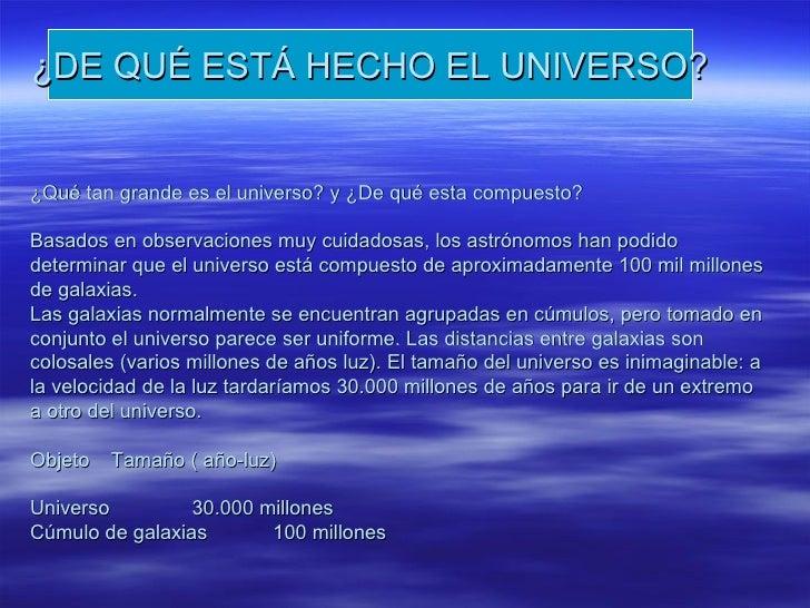 ¿Qué tan grande es el universo? y ¿De qué esta compuesto?    Basados en observaciones muy cuidadosas, los astrónomos han p...