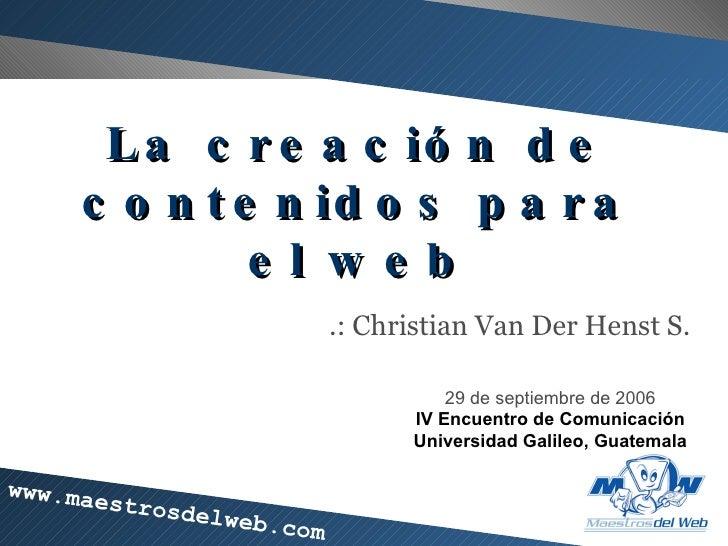 La creaci ón de contenidos para el web .: Christian Van Der Henst S. 29 de septiembre de 2006 IV Encuentro de Comunicaci ó...