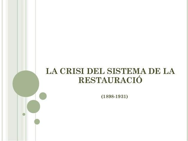 LA CRISI DEL SISTEMA DE LA      RESTAURACIÓ           (1898-1931)
