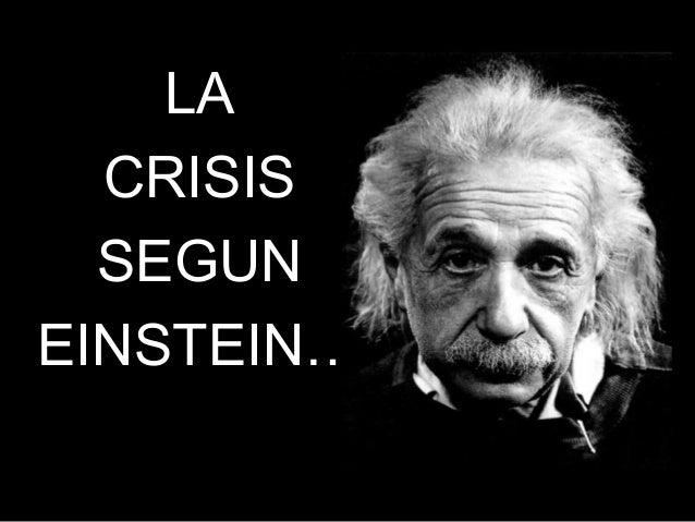 LA CRISIS SEGUN EINSTEIN…