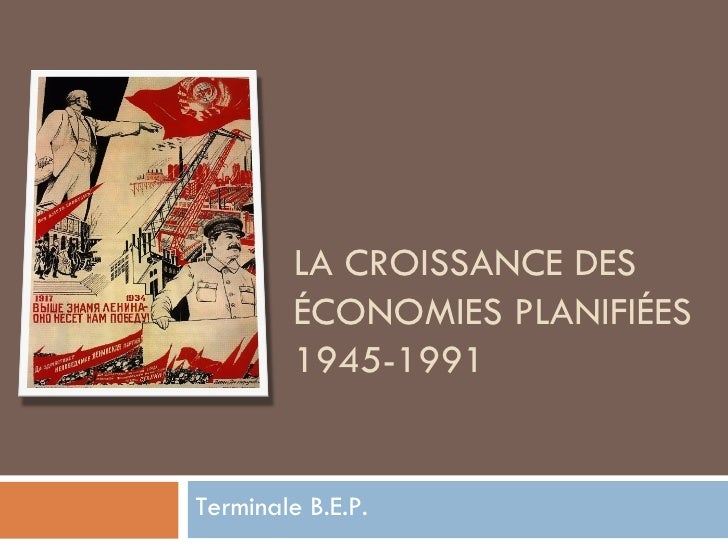 LA CROISSANCE DES ÉCONOMIES PLANIFIÉES 1945-1991 Terminale B.E.P.