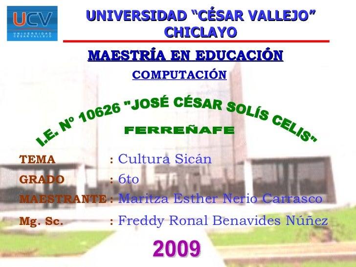 """UNIVERSIDAD """"CÉSAR VALLEJO"""" CHICLAYO MAESTRÍA EN EDUCACIÓN COMPUTACIÓN I.E. Nº 10626 """"JOSÉ CÉSAR SOLÍS CELIS"""" FE..."""
