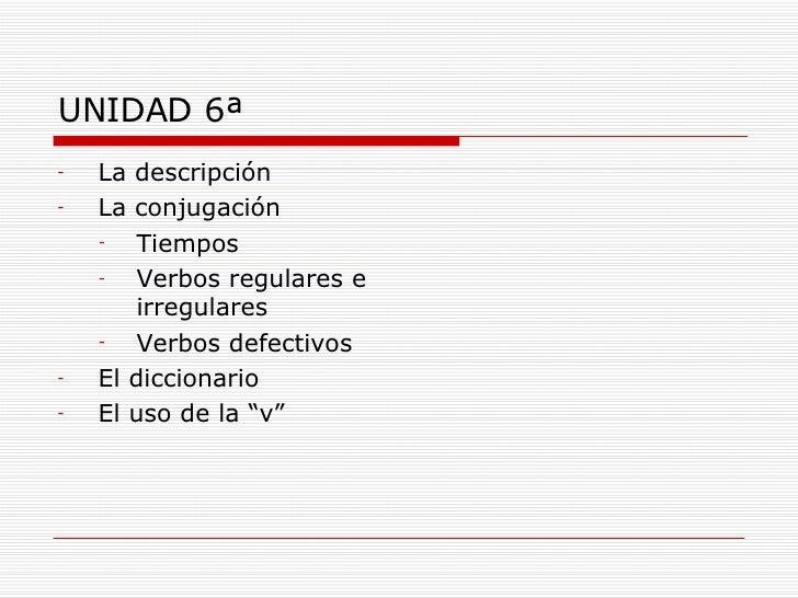 UNIDAD 6ª <ul><li>La descripción </li></ul><ul><li>La conjugación </li></ul><ul><ul><li>Tiempos </li></ul></ul><ul><ul><li...