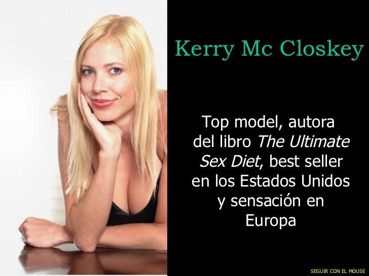 Kerry Mc Closkey Top model, autora  del libro  The Ultimate Sex Diet , best seller en los Estados Unidos y sensación en Eu...