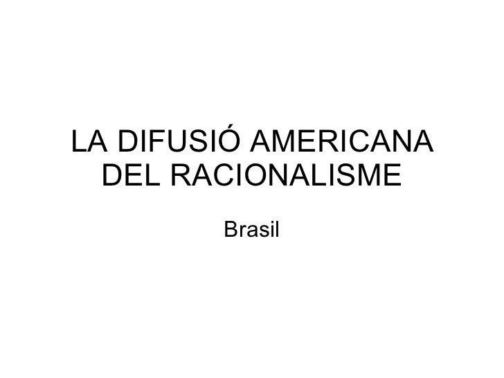 LA DIFUSIÓ AMERICANA DEL RACIONALISME Brasil