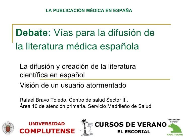 Debate:  Vías para la difusión de la literatura médica española   La difusión y creación de la literatura científica en es...