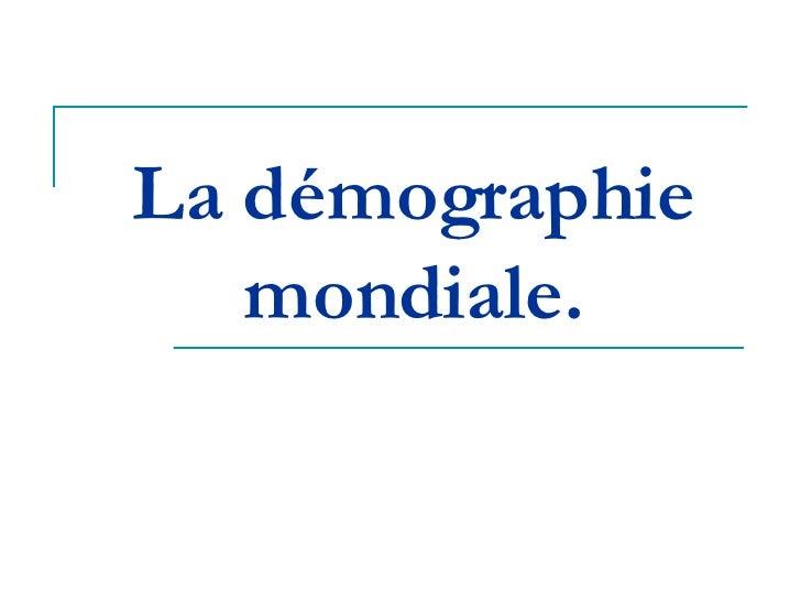 La démographie mondiale.
