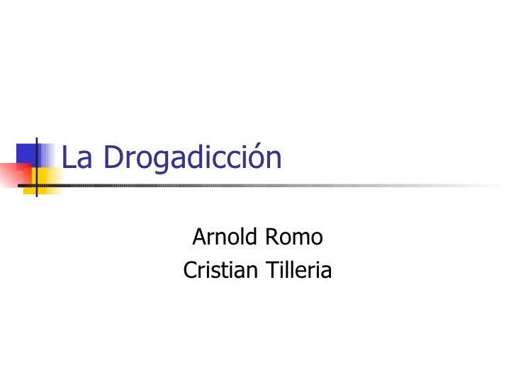 La Drogadicción Arnold Romo Cristian Tilleria