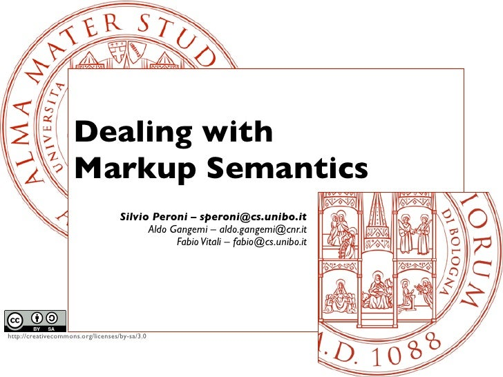 Dealing with                     Markup Semantics                                    Silvio Peroni – speroni@cs.unibo.it  ...