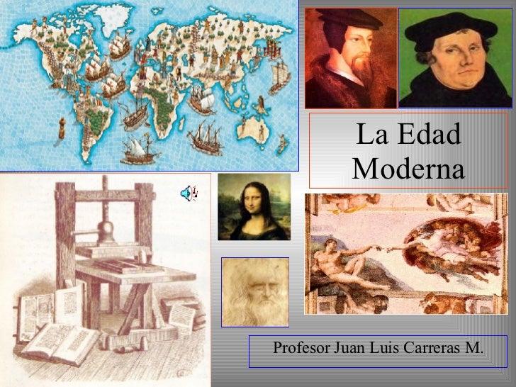 La Edad Moderna Profesor Juan Luis Carreras M.