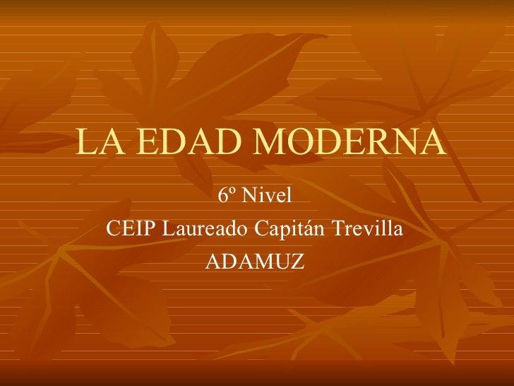 LA EDAD MODERNA 6º Nivel CEIP Laureado Capitán Trevilla ADAMUZ
