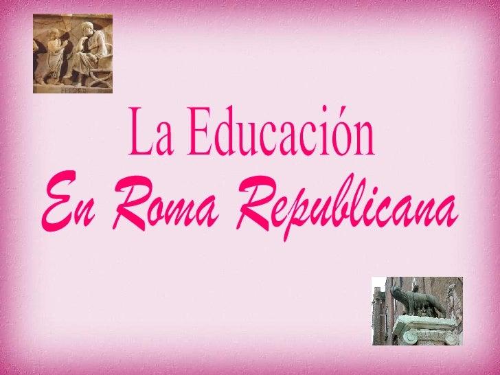 La Educ. En Roma Republicana