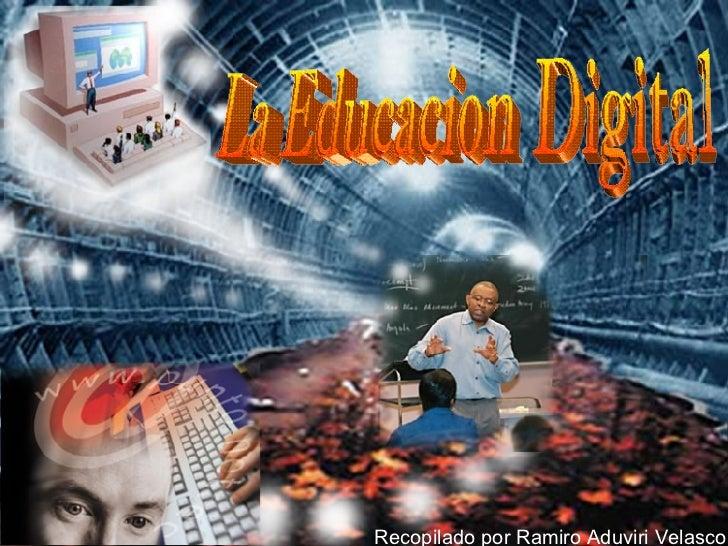 Recopilado por Ramiro Aduviri Velasco La Educacion Digital