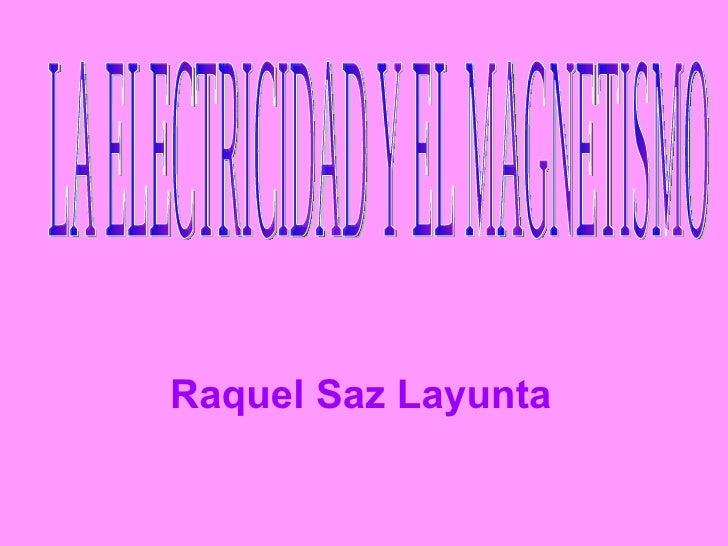 Raquel Saz Layunta LA ELECTRICIDAD Y EL MAGNETISMO
