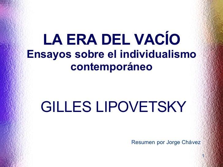 LA ERA DEL VACÍO Ensayos sobre el individualismo contemporáneo GILLES LIPOVETSKY Resumen por Jorge Chávez